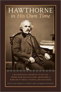 Hawthorne in His Own Time: A Biographical Chronicle of His Life,Drawn from Recollections,Interviews, and Memoirs by Family,Frie