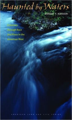 Haunted by Waters: A Journey through Race and Place in the American West