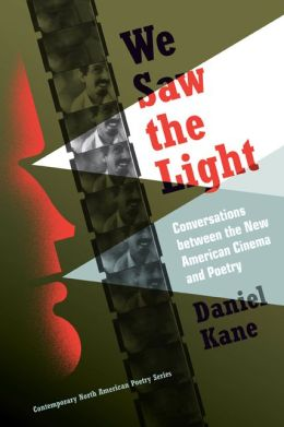 We Saw the Light: Conversations Between the New American Cinema and Poetry