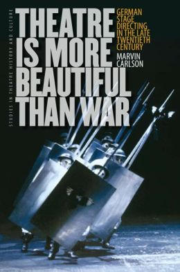 Theatre Is More Beautiful Than War: German Stage Directing in the Late Twentieth Century