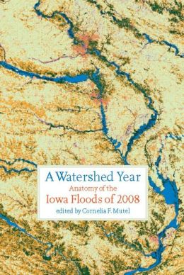 Watershed Year: Anatomy of the Iowa Floods of 2008