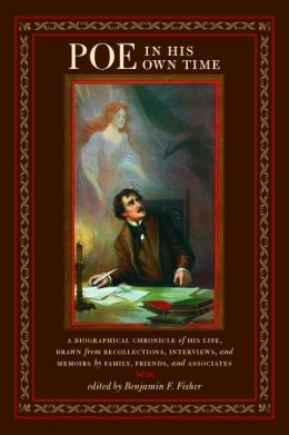 Poe in His Own Time: A Biographical Chronicle of His Life, Drawn from Recollections, Interviews, and Memoirs by Family, Friends, and Associates