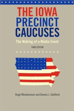 The Iowa Precinct Caucuses: The Making of a Media Event, Third Edition