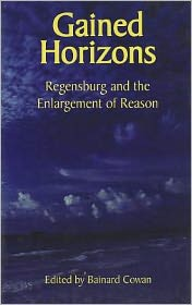 Gained Horizons: Regensburg and the Enlargement of Reason
