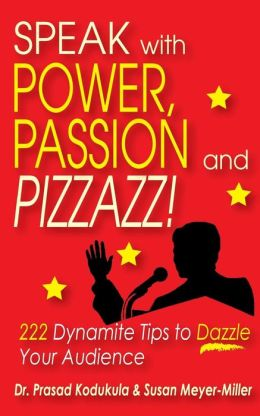 Speak with Power, Passion and Pizzazz!: 222 Dynamite Tips to Dazzle Your Audience