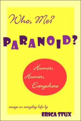 Who, Me? Paranoid?: Humor, Humor Everywhere