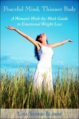 Peaceful Mind, Thinner Body: A Woman's Week-by-Week Guide to Emotional Weight Loss