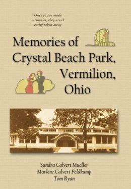 Memories Of Crystal Beach Park, Vermilion, Ohio