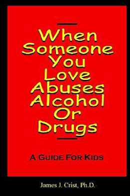 When Someone You Love Abuses Alcohol or Drugs - a Guide for Kids