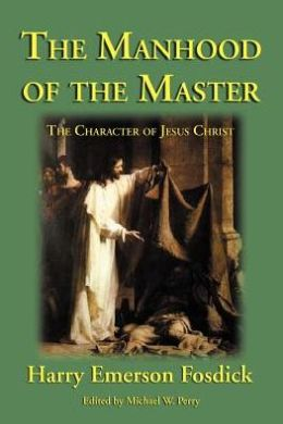 The Manhood of the Master: The Character of Jesus Christ