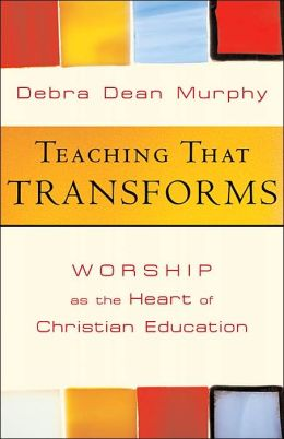 Teaching That Transforms: Worship as the Heart of Christian Education