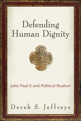 Defending Human Dignity: John Paul II and Political Realism