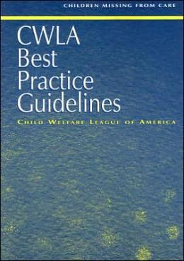 CWLA Best Practice Guidelines for Children Missing from Care