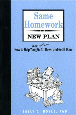 Same Homework, New Plan: How to Help Your Disorganized Kid Sit down and Get It Done