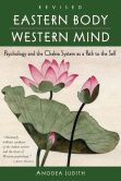 Book Cover Image. Title: Eastern Body, Western Mind:  Psychology and the Chakra System as a Path to the Self, Author: Anodea Judith
