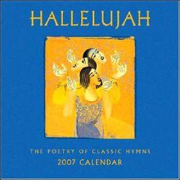 Hallelujah 2007 Calendar: The Poetry of Classic Hymns