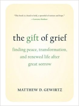 Gift of Grief: Finding Peace, Transformation, and Renewed Life After Great Sorrow