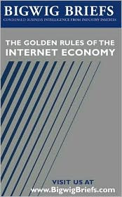 The Bigwig Briefs: The Golden Rules of the Internet Economy- Industry Experts Reveal the Best Advice Ever on Succeeding in the Internet Economy