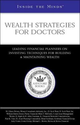 Inside the Minds: Wealth Strategies for Doctors - Leading Financial Planners on Investing Techniques for Building & Maintaining Wealth