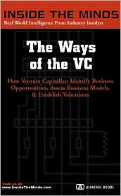 Inside the Minds: The Ways of the VC - VCs from Polaris, Bessemer, Venrock, Mellon Ventures and More on Identifying Opportunities, Assessing Business Models and Establishing Valuations