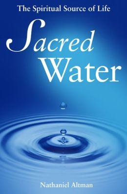 Sacred Water: The Spiritual Source of Life