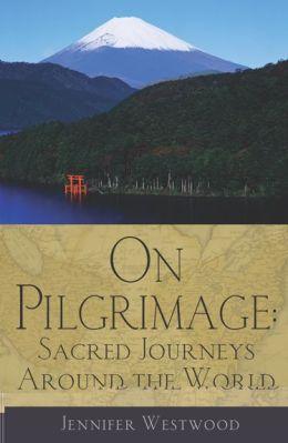 On Pilgrimage: Sacred Journeys Around the World