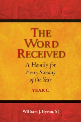 Word Received, The: A Homily for Every Sunday of the year