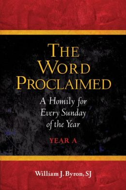 Word Proclaimed, The: A Homily for Every Sunday of the Year; Year A