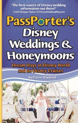 PassPorter's Disney Weddings and Honeymoons: Dream Days at Disney World and on Disney Cruises