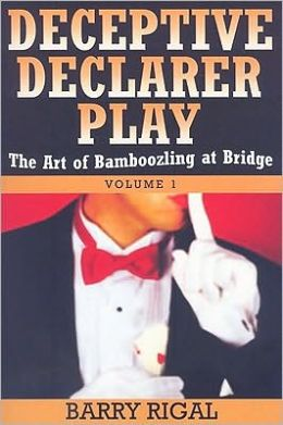 Deceptive Declarer Play: The Art of Bamboozling at Bridge Volume 1