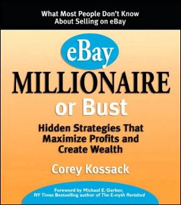 eBay Millionaire or Bust: Hidden Strategies That Maximize Profits and Create Wealth