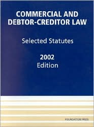 Baird,Eisenberg and Jackson's Commercial and Debtor-Creditor Law: Selected Statutes