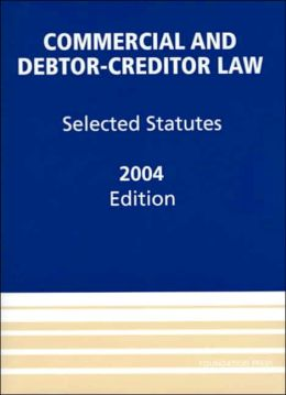 2004 Commercial Debtor-Creditor Selected Statutes