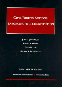 Civil Rights Actions : Enforcing the Constitution (2004 Supplement)