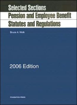 Pension and Employee Benefit Statutes and Regulations:Selected Sections