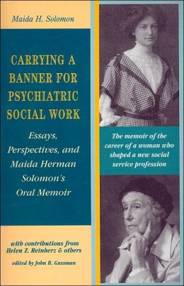 Carrying a Banner for Psychiatric Social Work: Essays, Perspectives, and Maida Herman Solomon's Oral Memoir