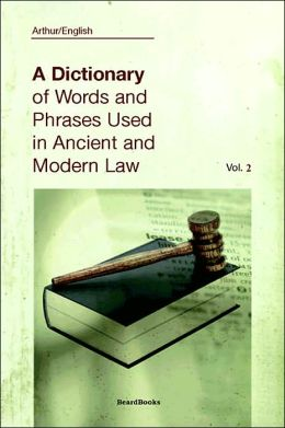 A Dictionary Of Words And Phrases Used In Ancient And Modern Law