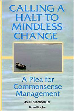 Calling a Halt to Mindless Change: A PLEA for Commonsense Management