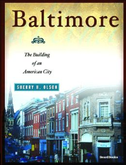 Baltimore: The Building of an American City