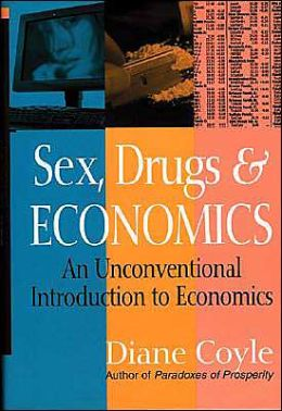 Sex, Drugs and Economics: An Unconventional Introduction to Economics