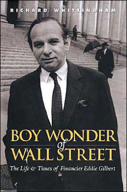 Boy Wonder of Wall Street: The Life and Times of Financier Eddie Gilbert