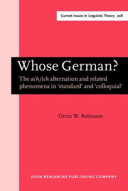 Whose German?: The ACH/Ich Alternation and Related Phenomena in 'Standard' and 'Colloquial'