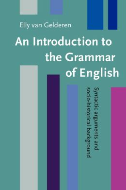 Introduction to the Grammar of English: Syntactic Arguments and Socio-Historical Background