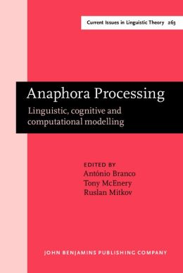 Anaphora Processing: Linguistic, Cognitive, and Computational Modelling: Selected Papers from Daarc 2002