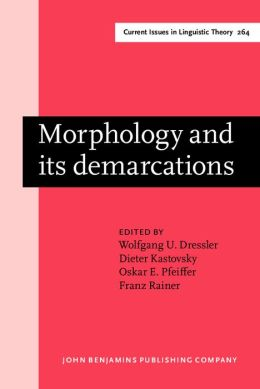 Morphology and Its Demarcations: Selected Papers Fron the 11th Morphology Meeting, Vienna, February 2004