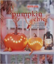 Country Living Pumpkin Chic: Decorating with Pumpkins and Gourds