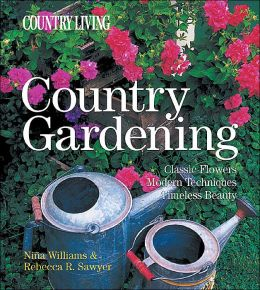 Country Gardening: Classic Flowers, Modern Techniques, Timeless Beauty (Country Living Series)