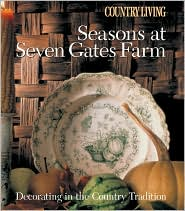 Country Living Seasons at Seven Gates Farm: Decorating In the Country Tradition