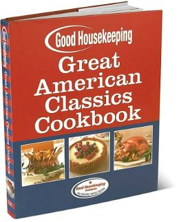 Good Housekeeping Great American Classics Cookbook