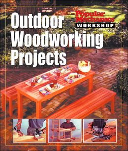 Outdoor Woodworking Projects (Popular Mechanics Workshop)